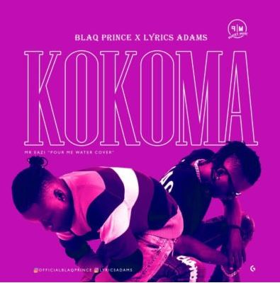 "Blaq Prince X Lyrics Adams – ""Kokoma"""