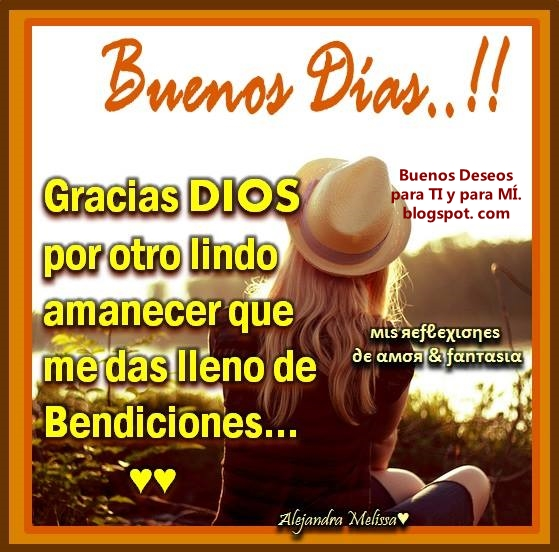 BUENOS DÍAS !!! Gracias DIOS por otro lindo amanecer que me das lleno de Bendiciones...