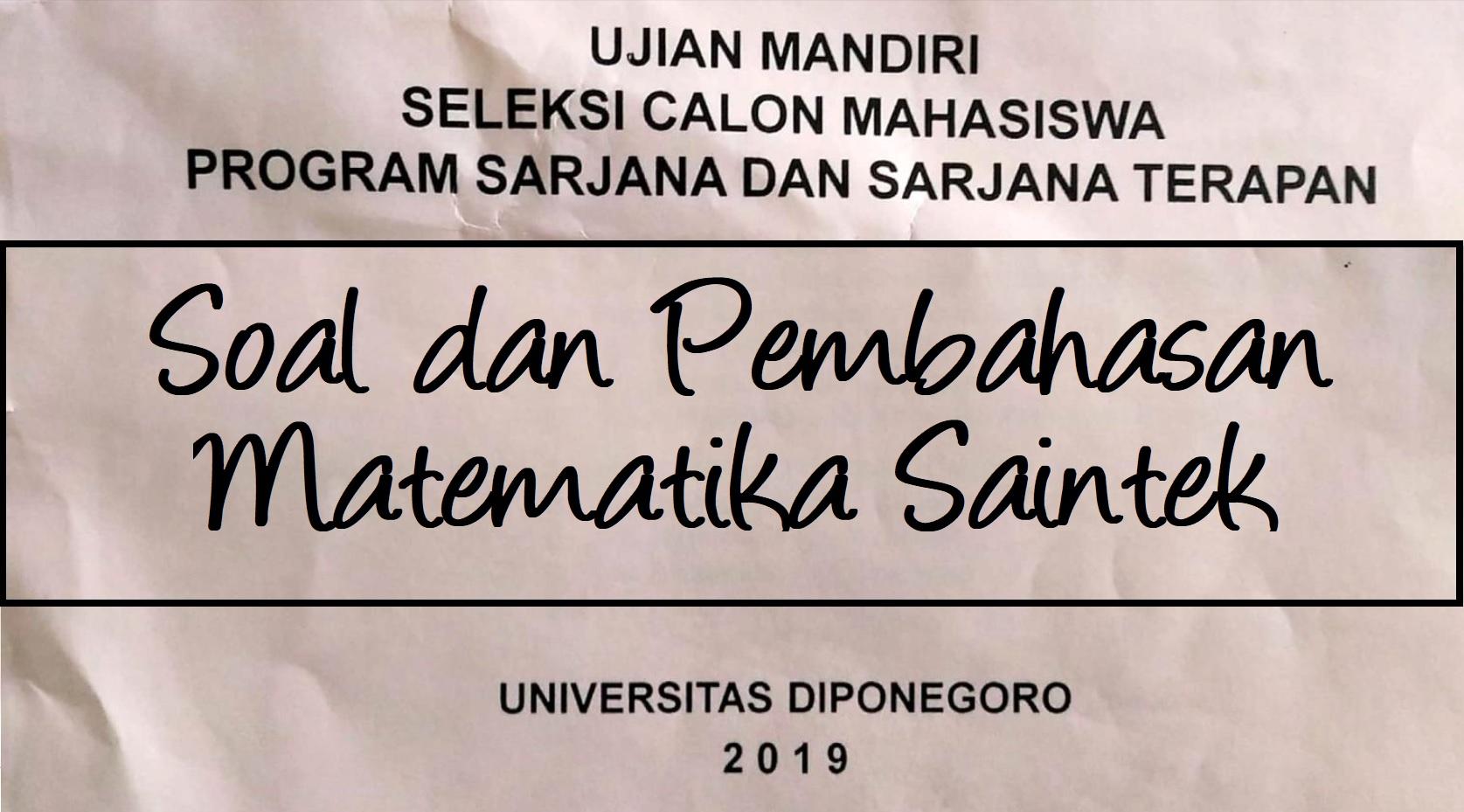Soal dan Pembahasan Kemampuan Matematika Saintek UM UNDIP Tahun 2019 Kode 324