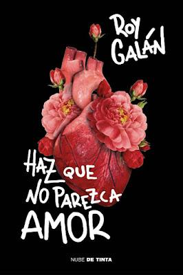 LIBRO - Haz que no parezca amor Roy Galán  (Nube de Tinta - 11 Abril 2019)  COMPRAR ESTE LIBRO