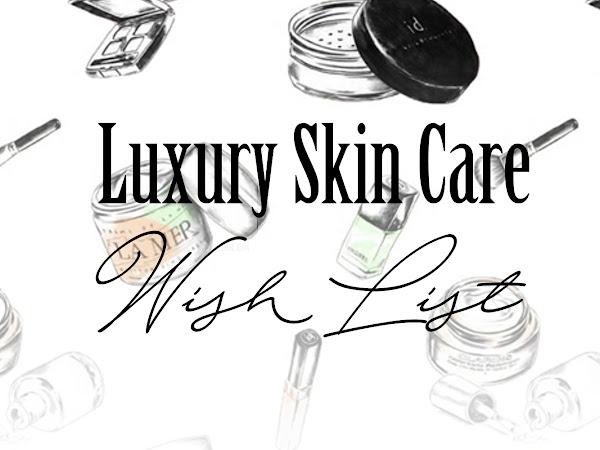 Luxury Skin Care Wish List