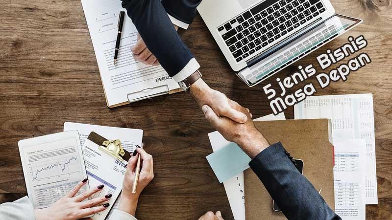 5 Jenis Bisnis yang Terus Berkembang di Masa Depan Dan Tidak Pernah Usang
