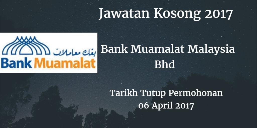 Jawatan Kosong Bank Muamalat Malaysia Bhd 06 April 2017