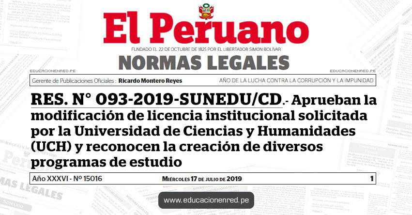 RES. N° 093-2019-SUNEDU/CD - Aprueban la modificación de licencia institucional solicitada por la Universidad de Ciencias y Humanidades y reconocen la creación de diversos programas de estudio - www.sunedu.gob.pe