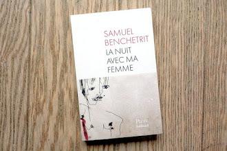 Lundi Librairie : La nuit avec ma femme - Samuel Benchetrit