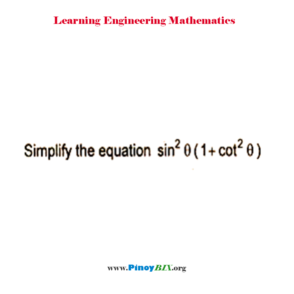 Simplify the equation sin^2 θ(1 + cot^2 θ)