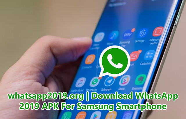Download WhatsApp 2019 APK For Samsung Smartphone