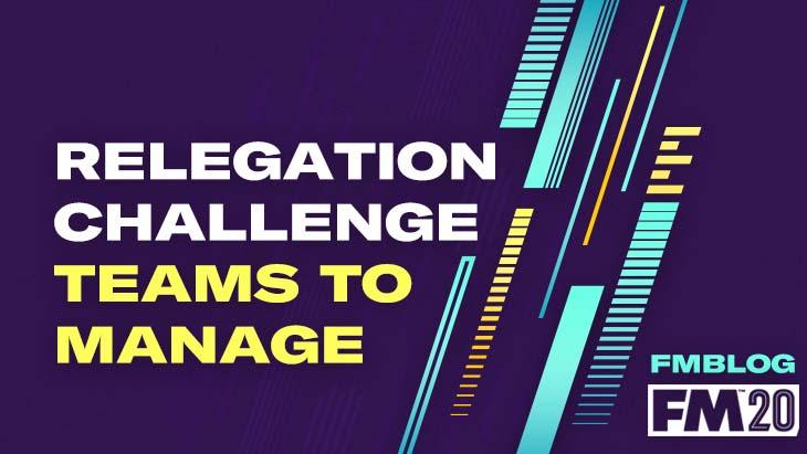 5 Relegation Challenge Teams to Manage in FM20
