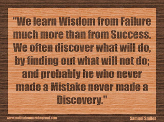 "Featured in our 34 Inspirational Quotes How To Fail Your Way To Success: ""We learn wisdom from failure much more than from success. We often discover what will do, by finding out what will not do; and probably he who never made a mistake never made a discovery."" - Samuel Smiles"
