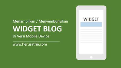 Cara Menampilkan / Menyembunyikan Widget Blog di Versi Mobile/Desktop