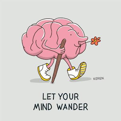 LET YOUR MIND WANDER.