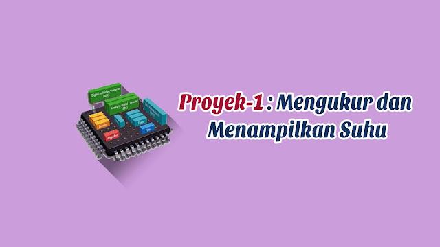 Praktek Proyek-1: Mengukur dan Menampilkan Suhu Menggunakan Arduino