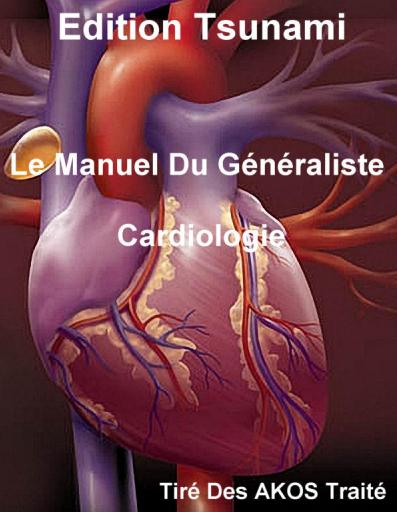 Le Manuel Du Généraliste - Cardiologie (2009, Tsunami) - WWW.VETBOOKSTORE.COM