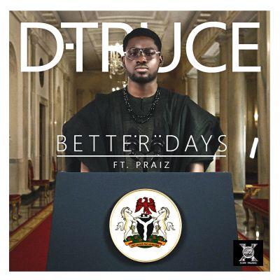 D-TRUCE - BETTER DAYS. FT PRAISE. mp3