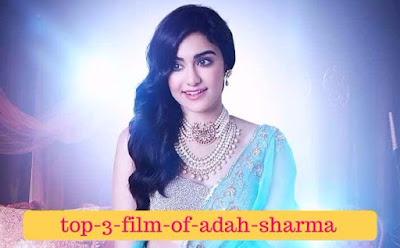 top-3-films-of-adah-sharma, mydailysolution