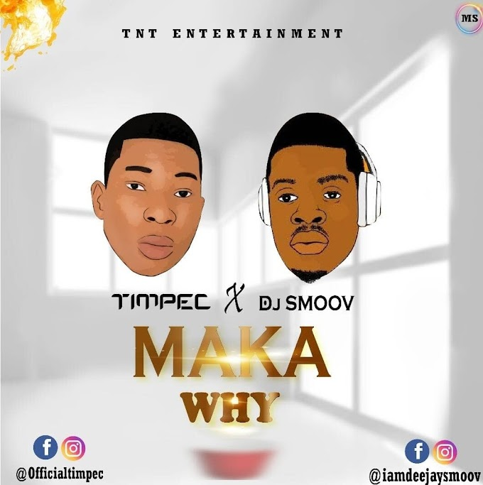 [Song] DJ Smoov X Timpec - Maka Why