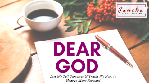 """Series: """"Dear God: Lies We Tell Ourselves & Truths We Need to Hear to Move Forward"""""""