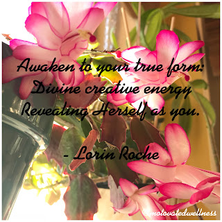 Awaken to your true form: divine creative energy, revealing Herself as you. - Lorin Roche
