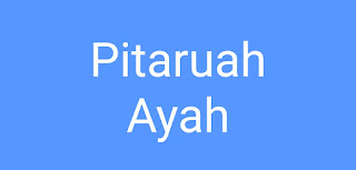 Contoh Pitaruah Ayah Untuak Anak Laki-Laki di Minangkabau dari Angku Yus Dt. Parpatiah