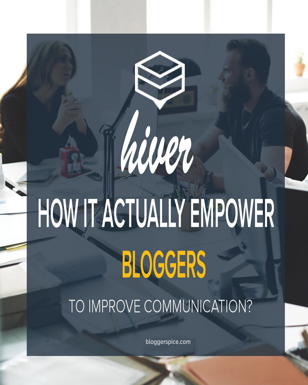 How Hiver actually empower Bloggers to improve communication?