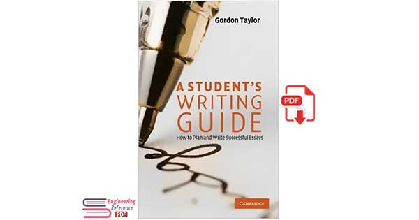 A Student's Writing Guide: How to Plan and Write Successful Essays by Gordon Taylor