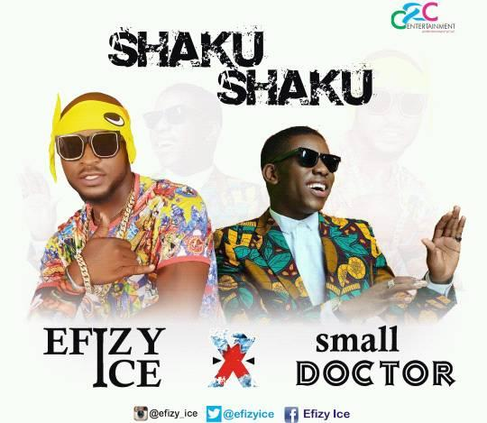 "[SONG] EFIZY ICE – ""SHAKU SHAKU"" FT SMALL DOCTOR -WWW.MP3MADE.COM.NG"