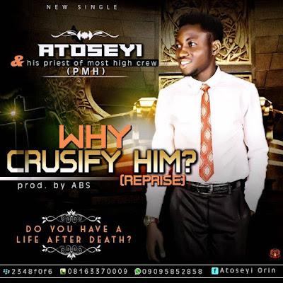 New Single: Atoseyi - Why Crucify Him