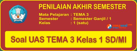 35 Soal UAS Tema 3 Semester 1 Kelas 1 Terbaru dan Kunci Jawaban