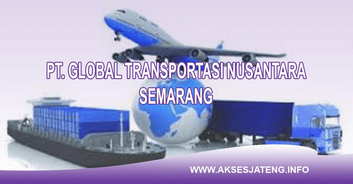 Lowongan PT Global Transportasi Nusantara Semarang Januari 2018