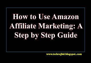 How to Use Amazon Affiliate Marketing: A Step by Step Guide
