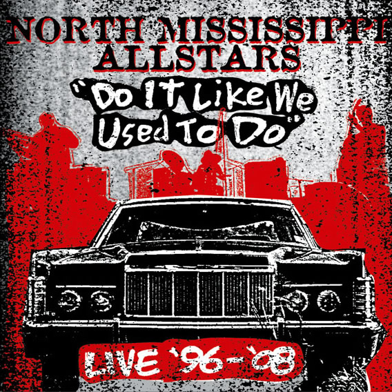 North Mississippi Allstars: Do It Like We Used To Do (Live '96-'08)