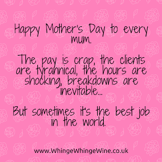 Happy Mother's day to every mum. The pay is crap, the clients are tyrannical, the hours are shocking, breakdowns are inevitable but sometimes it's the best job in the world. So that said, I'm going to stop hiding from my children and get out of bed.