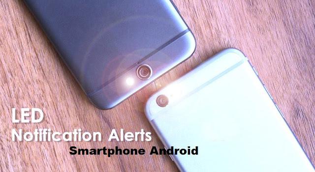 Cara Membuat LED Flash menjadi Notifikasi pada Smartphone Android