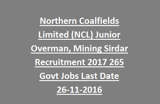 Northern Coalfields Limited (NCL) Junior Overman, Mining Sirdar Recruitment 2017 265 Govt Jobs Last Date 26-11-2016