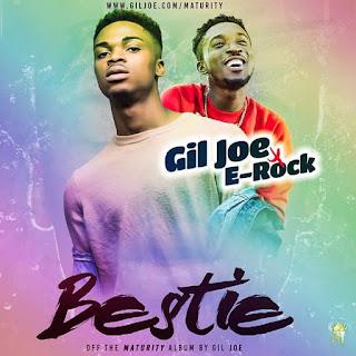 DOWNLOAD Music: Gil Joe – Bestie (ft. E Rock) || Free download