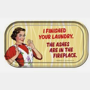 Funny laundry sign joke picture - I finished your laundry. The ashes are in the fireplace