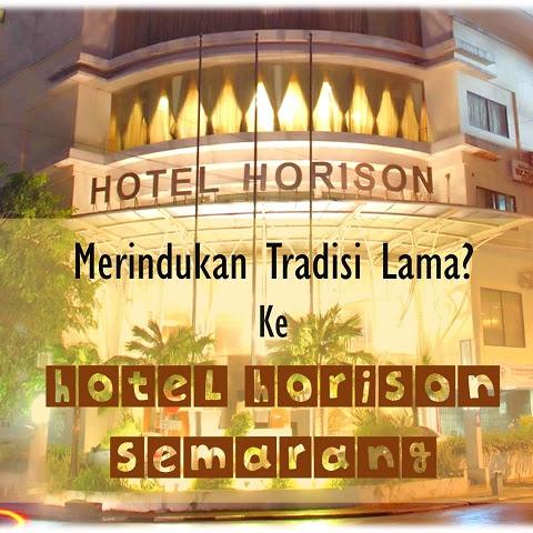 Merindukan Tradisi Lama? Ke Hotel Horison Semarang
