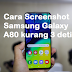 Cara Screenshot Samsung Galaxy A80 kurang 3 detik