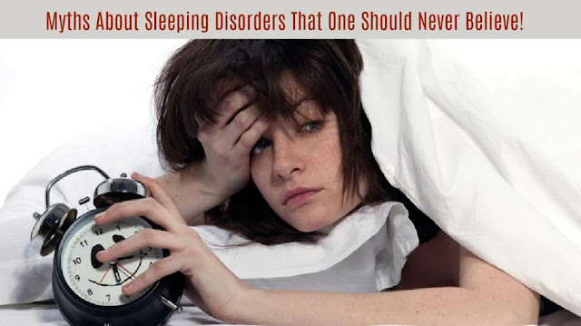 Myths About Sleeping Disorders That One Should Never Believe!