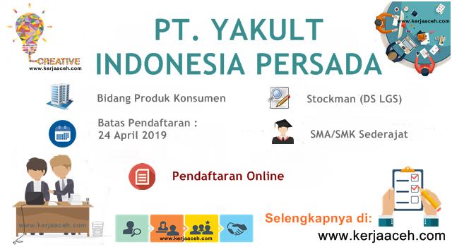 Lowongan Kerja Aceh Terbaru 2019 SMA Stockman Gaji diatas 3 Juta di PT Yakult Indonesia  Persada