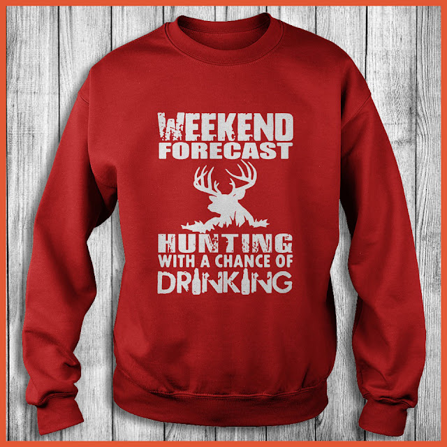 Weekend forecast Hunting with a chance of Drinking T-Shirt