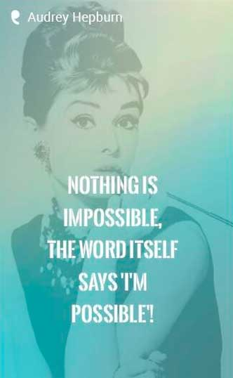"""Nothing is impossible, the word itself says 'I'm possible'!"" - Audrey Hepburn quote"