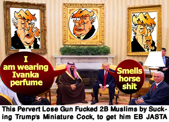 🐝 Wahabi MountainGoats Anal Floss: TRUMP AND SAUDI PRINCE MOHAMMED BIN SALMAN MEETING A 'HISTORICAL TURNING POINT' AFTER OBAMA'S NUKE ALLIANCE WITH IRAN. This Pervert Lose Gun Fucked 2B Muslims by Sucking Trump's Miniature Cock, to get him EB JASTA 🐝