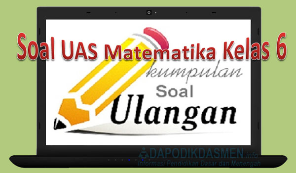 Soal UAS / PAS Matematika SD Kelas 6 Semester 1 Kurikulum 2013