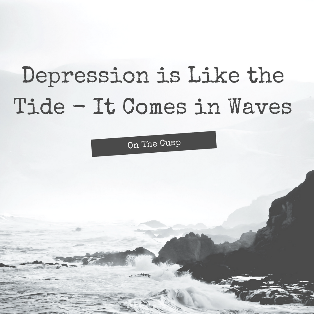 """depression is like the tide it comes in wavesi always feel the urge to start off a post like this with \""""have you ever woken up one morning and just felt \"""" but then i stop"""