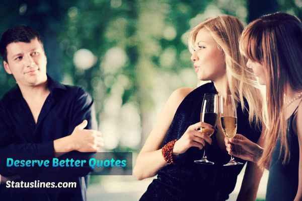 Deserve Better Quotes Status Messages Status Lines