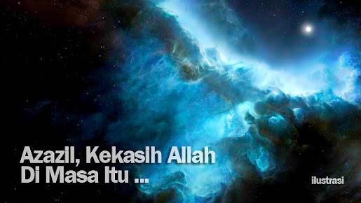 Azazil, Kekasih Allah Di Masa Itu...