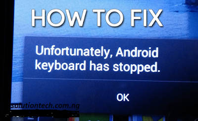 How to Fix Unfortunately Android Keyboard Has Stopped Error