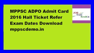 MPPSC ADPO Admit Card 2016 Hall Ticket Refer Exam Dates Download mppscdemo.in