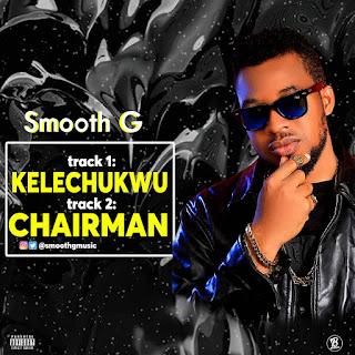 MUSIC: Smooth-G - Chairman + Kelechukwu